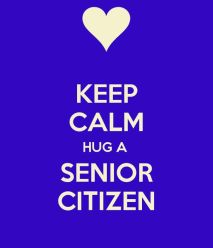 KEEP CALM HUG A SENIOR CITIZEN