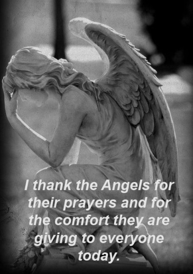 I thank the Angels for their prayers and for the comfort they are giving to everyone today.