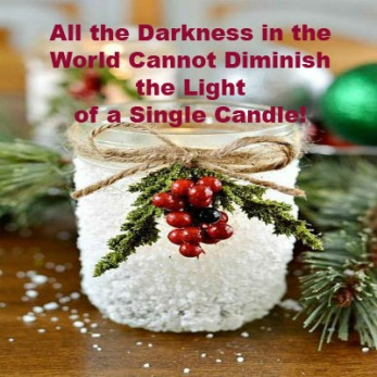 All the Darkness in the World Cannot Diminish the Light of a Single Candle!